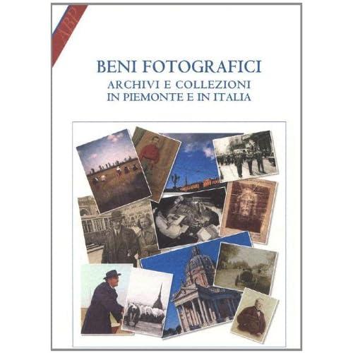 Beni Fotografici. Archivi E Collezioni In Piemonte E In Italia