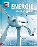 Energie: Was die Welt antreibt (Was ist was, Band 3)