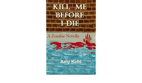 Kill Me Before I Die: A Zombie Novella