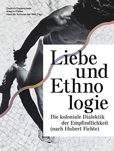 Liebe und Ethnologie: die koloniale Dialektik der Empfindlichkeit (nach Hubert Fichte)