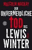 Der unvermeidliche Tod des Lewis Winter: Thriller von Malcolm MacKay