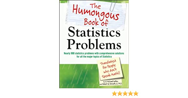 The humongous book of statistics problems nearly 900 statistics the humongous book of statistics problems nearly 900 statistics problems with comprehensive solutions for all the major topics of statistics humongous fandeluxe Image collections