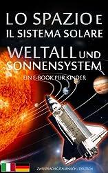 LO SPAZIO e IL SISTEMA SOLARE / WELTALL und SONNENSYSTEM - Zweisprachig Italienisch / Deutsch - Ein E-Book für Kinder (Libro per Bambini - Bilingue Italiano Tedesco)