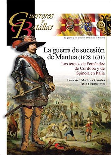 Guerra de Sucesión de Mantua (1628-1631), La (Guerreros y Batallas) por Francisco Martínez Canales