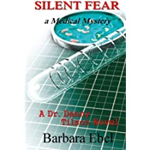Silent Fear: A Medical Mystery (A Doctor Danny Tilson Novel) (Volume 2) by Barbara Ebel (2014-03-11)