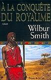 Ballantyne. 2, A la conquête du royaume / Wilbur Smith | Smith, Wilbur (1933-....). Auteur
