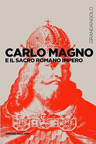 Carlo Magno e il Sacro Romano Impero (Grandangolo Storia)