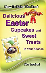 How to Bake the Best Delicious Easter Cupcakes and Sweet Treats - in Your Kitchen (
