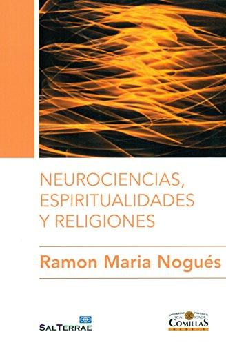 Neurociencias, espiritualidades y religiones (Ciencia y Religión) por Ramón María Nogués