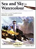 Sea and Sky in Watercolour (Leisure Arts) by Arnold Lowrey (2001) Paperback