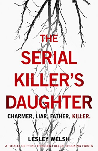 The serial killers daughter a totally gripping thriller full of the serial killers daughter a totally gripping thriller full of shocking twists by welsh fandeluxe Images