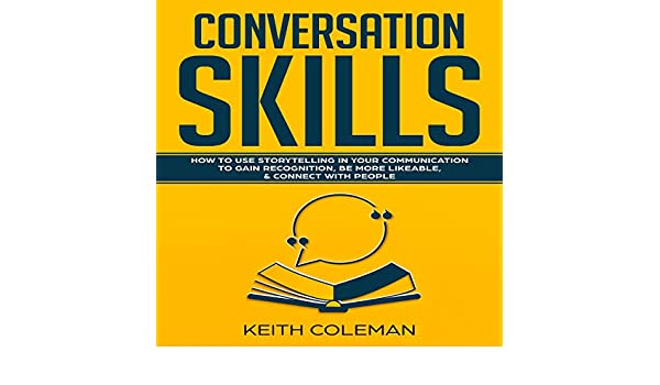 conversation skills how to use storytelling in your communication to gain recognition be more likeable connect with people socialize charismatically