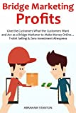 Bridge Marketing Profits: Give the Customers What the Customers Want and Act as a Bridge Marketer to Make Money Online… T-shirt Selling & Zero Investment Aliexpress