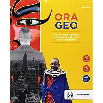 Ora Geo. Per Gli Ist. Tecnici E Professionali. Con E-Book. Con Espansione Online. Con Libro: Atlante