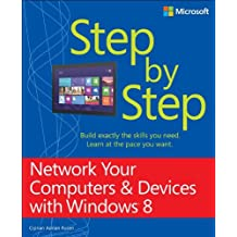 Network Your Computers & Devices with Windows® 8 Step by Step
