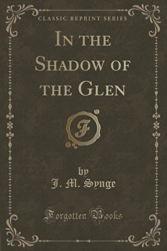 In the Shadow of the Glen (Classic Reprint)