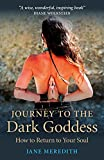 Journey to the Dark Goddess: How to Return to Your Soul