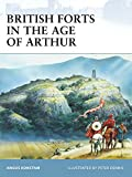 British Forts in the Age of Arthur (Fortress, Band 80)