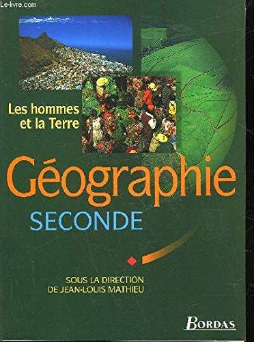 Géographie : seconde. Les hommes et la Terre