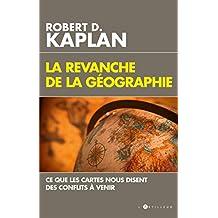 La Revanche de la géographie : Ce que les cartes nous disent des conflits à venir (French Edition)