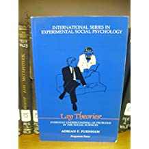 Lay Theories: Everyday Understanding of Problems in the Social Sciences: Everyday Understandings of Problems in the Social Sciences (International Series in Experimental Social Psychology, Band 17)