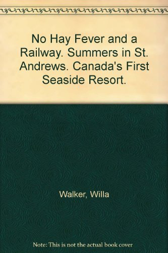 No Hay Fever and a Railway : Summers in St. Andrews, Canada's First Seaside Resort