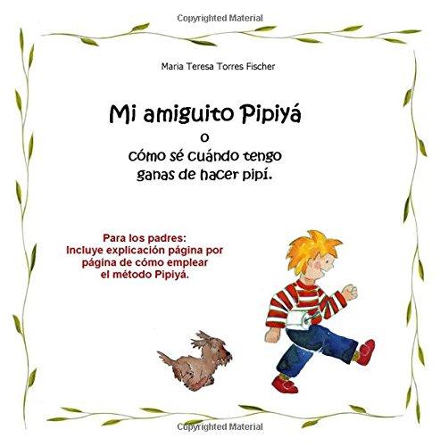 Mi amiguito Pipiya: o como se cuando tengo ganas de hacer pipi por Maria Teresa Torres Fischer