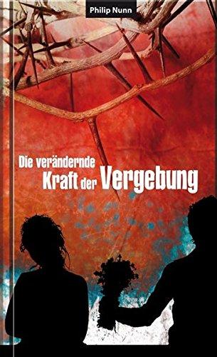 Die verändernde Kraft der Vergebung von Karl-Heinz Vanheiden