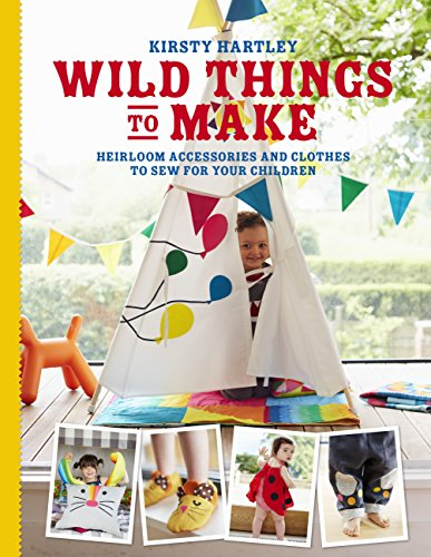 Wild Things to Make: More Heirloom Clothes and Accessories to Sew for Your Children (English Edition)