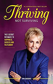 Thriving Not Surviving: The 5 Secret Pathways To Happiness, Success and Fulfilment by [Gardiner, Gina]