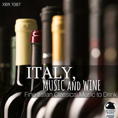 Italy, Music and Wine: Fine Italian Classical Music to Drink