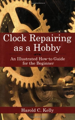 Clock Repairing as a Hobby: An Illustrated How-To Guide for the Beginner by Harold C. Kelly (2007-09-17)