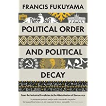 Political Order and Political Decay: From the Industrial Revolution to the Globalisatin of Democracy