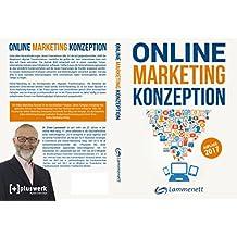 Online-Marketing-Konzeption - 2017: Der Weg zum optimalen Online-Marketing-Konzept. Digitale Transformation, wichtige Trends und Entwicklungen.: Affiliate-Marketing, Amazon-Marketing, SEO, SEA, usw.