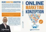 Online-Marketing-Konzeption - 2017: Der Weg zum optimalen Online-Marketing-Konzept. Digitale Transformation, wichtige Trends und Entwicklungen.: Affiliate-Marketing, Amazon-Marketing, SEO, SEA, usw.