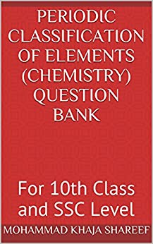 Periodic Classification of Elements (Chemistry) Question Bank: For 10th Class and SSC Level by [SHAREEF, MOHAMMAD KHAJA]