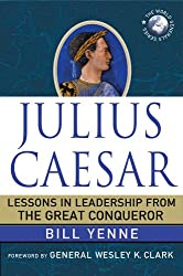 Julius Caesar: Lessons in Leadership from the Great Conqueror (World Generals Series)