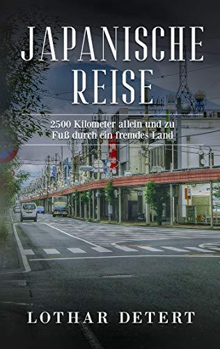 Japanische Reise: 2500 Kilometer allein und zu Fuß durch ein fremdes Land