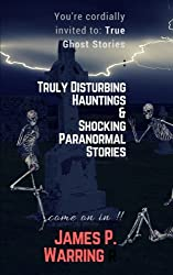 You're cordially invited to: True Ghost Stories: Truly Disturbing Hauntings & Shocking Paranormal Stories: Come on in!!