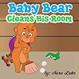Children's Books: Baby Bear Cleans His Room: Teaching Children to Keep Their Room Clean. (childrens books to read by age 3-5,bedtime stories book) (English Edition)