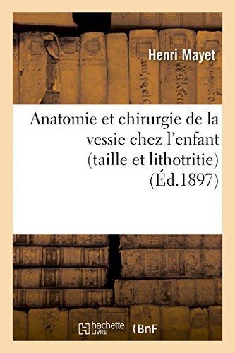 Anatomie et chirurgie de la vessie chez l'enfant (taille et lithotritie) (Sciences) by SANS AUTEUR (2014-09-01)