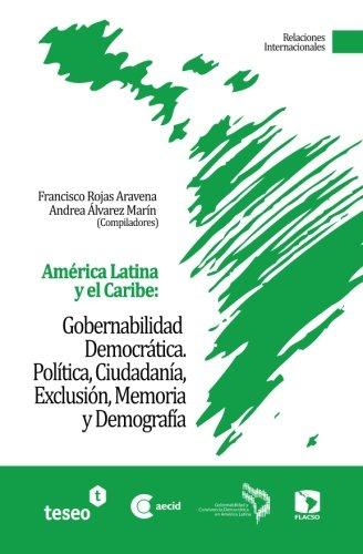 América Latina y el Caribe: Gobernabilidad Democrática: Política, Ciudadanía, Exclusión, Memoria y Demografía