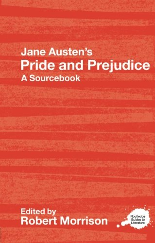 Jane Austen's Pride and Prejudice: A Routledge Study Guide and Sourcebook (Routledge Guides to Literature)