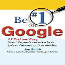 Be #1 on Google: 52 Fast and Easy Search Engine Optimization Tools to Drive Customers to Your Web Site by Jon Smith (2009-09-29)
