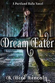 Dream Eater (Portland Hafu Book 1) by [Lincoln, K. Bird]