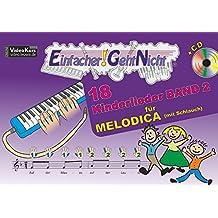 Einfacher!-Geht-Nicht: 18 Kinderlieder BAND 2 – für MELODICA (mit Schlauch) mit CD: Das besondere Notenheft für Anfänger