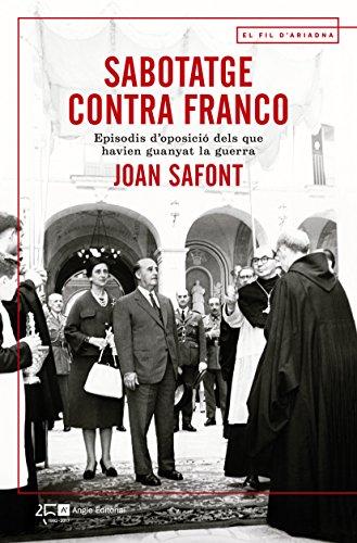 Descargar Libro Sabotatge contra Franco: Episodis d'oposició dels que havien guanyat la guerra (Catalan Edition) de Joan Safont