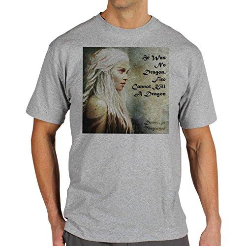 Daenerys Targaryen Game Of Thrones Quote He Was No Dragon. Fire Cannot Kill A Dragon Herren T-Shirt Grau