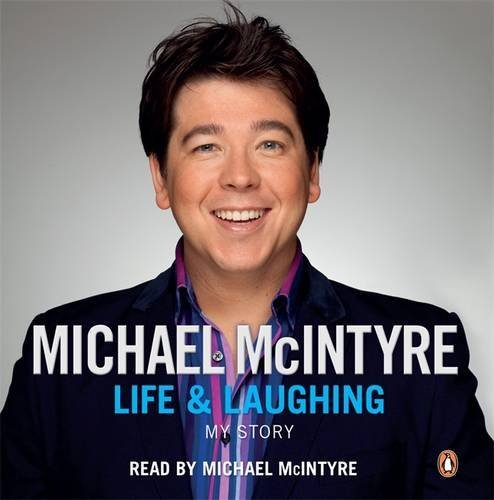 Life and Laughing: My Story: Written by Michael McIntyre, 2010 Edition, (Unabridged) Publisher: Michael Joseph [Audio CD]