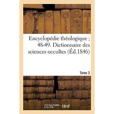 Encyclopédie théologique 48-49. Dictionnaire des sciences occultes. T. 2 : MA-ZU: ou Répertoire universel des êtres, des personnages, des livres qui tiennent aux apparitions...